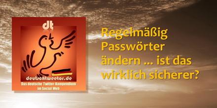 Regelmäßig Passwort ändern ...